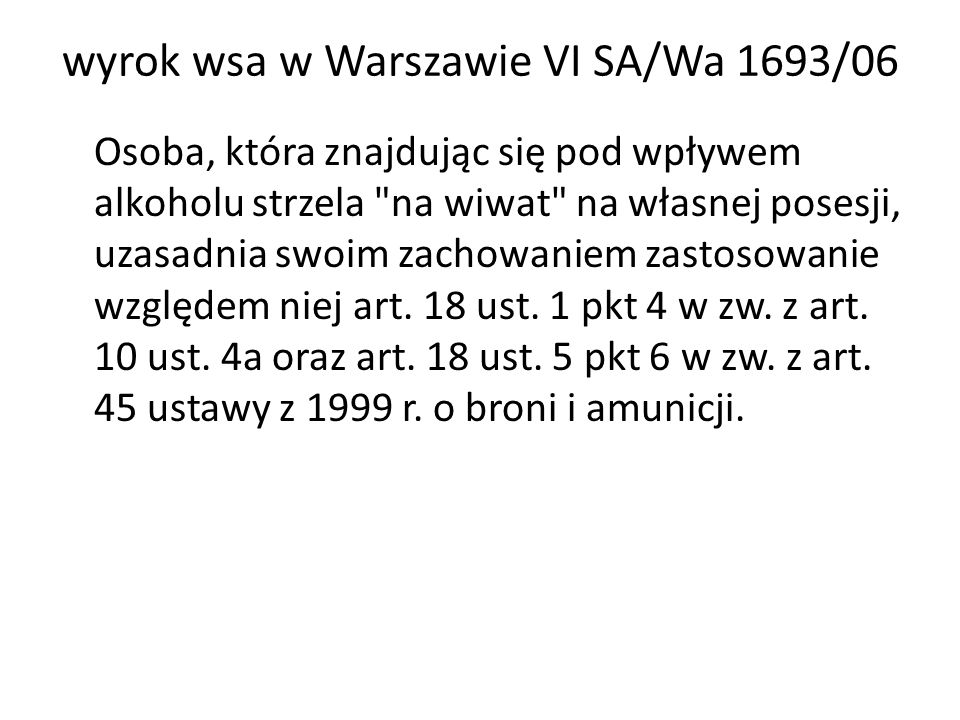 wyrok wsa w Warszawie VI SA/Wa 1693/06 Osoba, która znajdując się pod wpływem alkoholu strzela