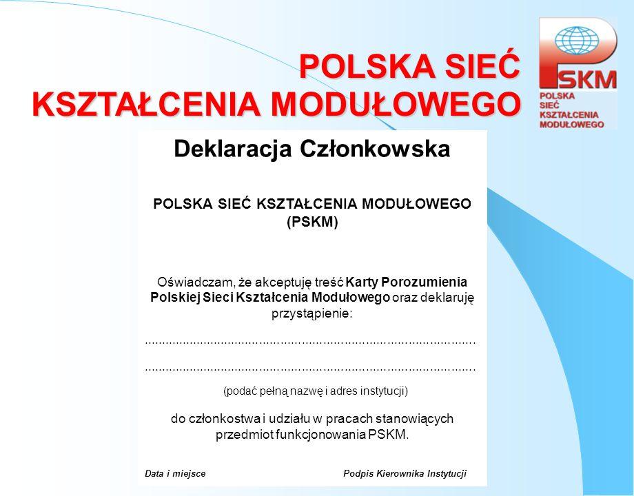 POLSKA SIEĆ KSZTAŁCENIA MODUŁOWEGO Deklaracja Członkowska POLSKA SIEĆ KSZTAŁCENIA MODUŁOWEGO (PSKM) Oświadczam, że akceptuję treść Karty Porozumienia