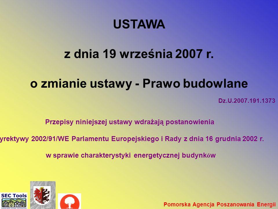 Prawo budowlane -1 Pomorska Agencja Poszanowania Energii Dz.U.2007.191.1373 USTAWA z dnia 19 września 2007 r. o zmianie ustawy - Prawo budowlane Przep
