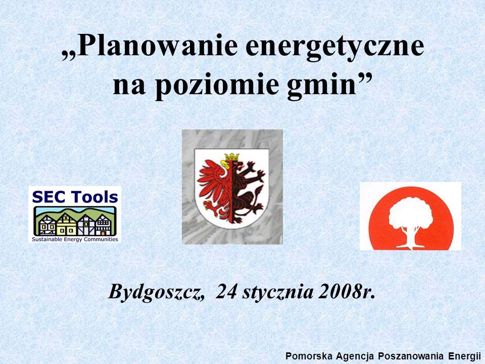 Planowanie energetyczne na poziomie gmin Bydgoszcz, 24 stycznia 2008r. Pomorska Agencja Poszanowania Energii