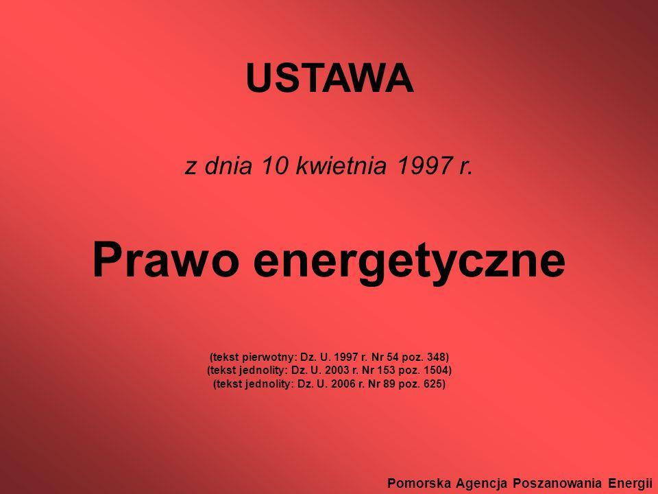 Prawo energetyczne Pomorska Agencja Poszanowania Energii USTAWA z dnia 10 kwietnia 1997 r. Prawo energetyczne (tekst pierwotny: Dz. U. 1997 r. Nr 54 p