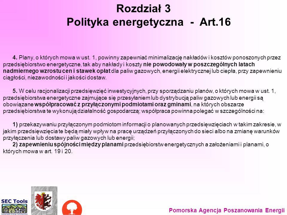 Prawo energet - 3 Rozdział 3 Polityka energetyczna - Art.16 Pomorska Agencja Poszanowania Energii 4. Plany, o których mowa w ust. 1, powinny zapewniać