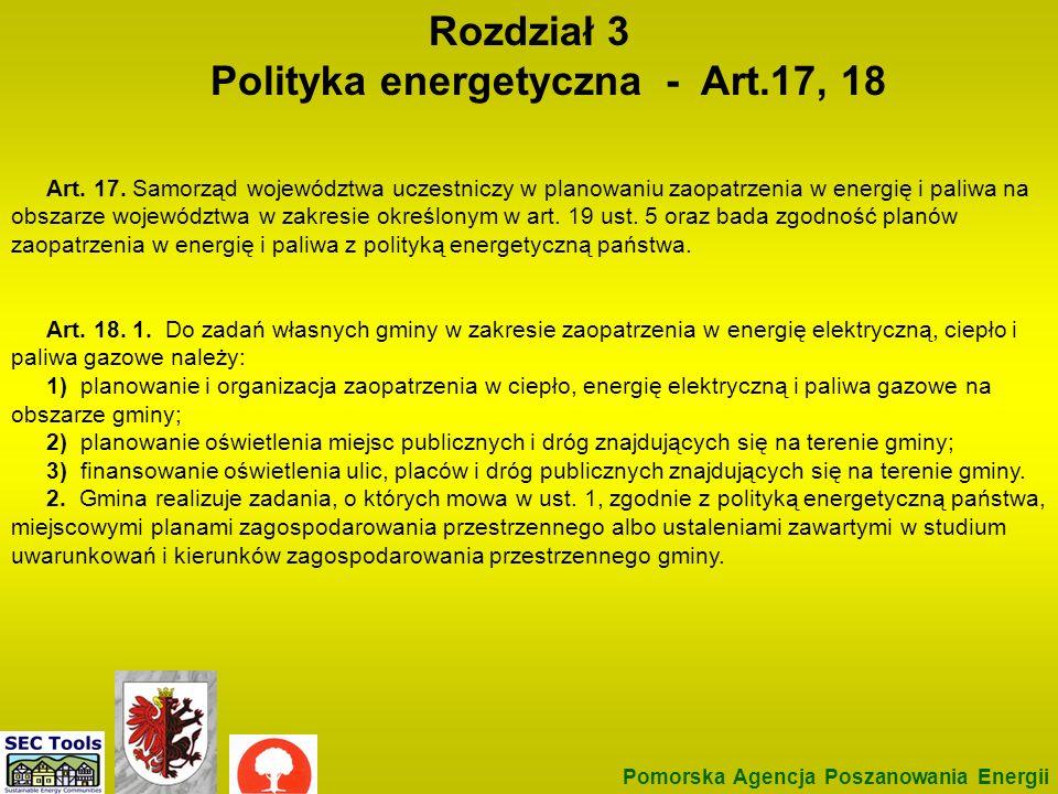 Prawo energet – 4 Rozdział 3 Polityka energetyczna - Art.17, 18 Pomorska Agencja Poszanowania Energii Art. 17. Samorząd województwa uczestniczy w plan