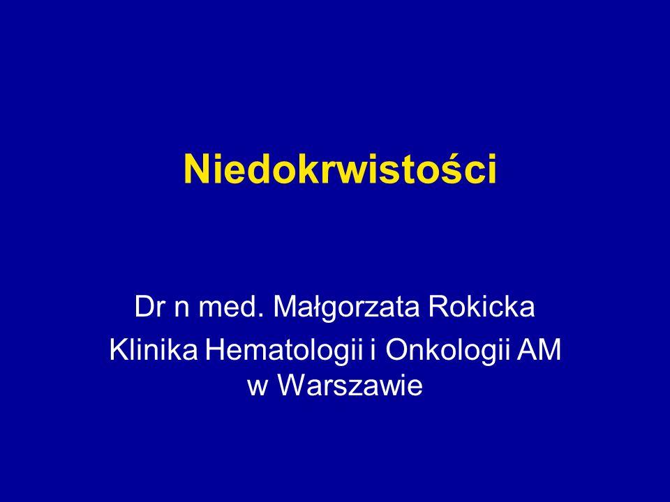 Niedokrwistości Dr n med. Małgorzata Rokicka Klinika Hematologii i Onkologii AM w Warszawie