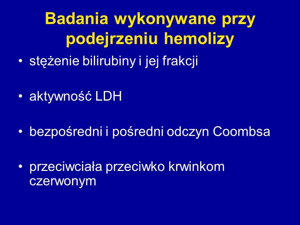 Badania wykonywane przy podejrzeniu hemolizy stężenie bilirubiny i jej frakcji aktywność LDH bezpośredni i pośredni odczyn Coombsa przeciwciała przeci