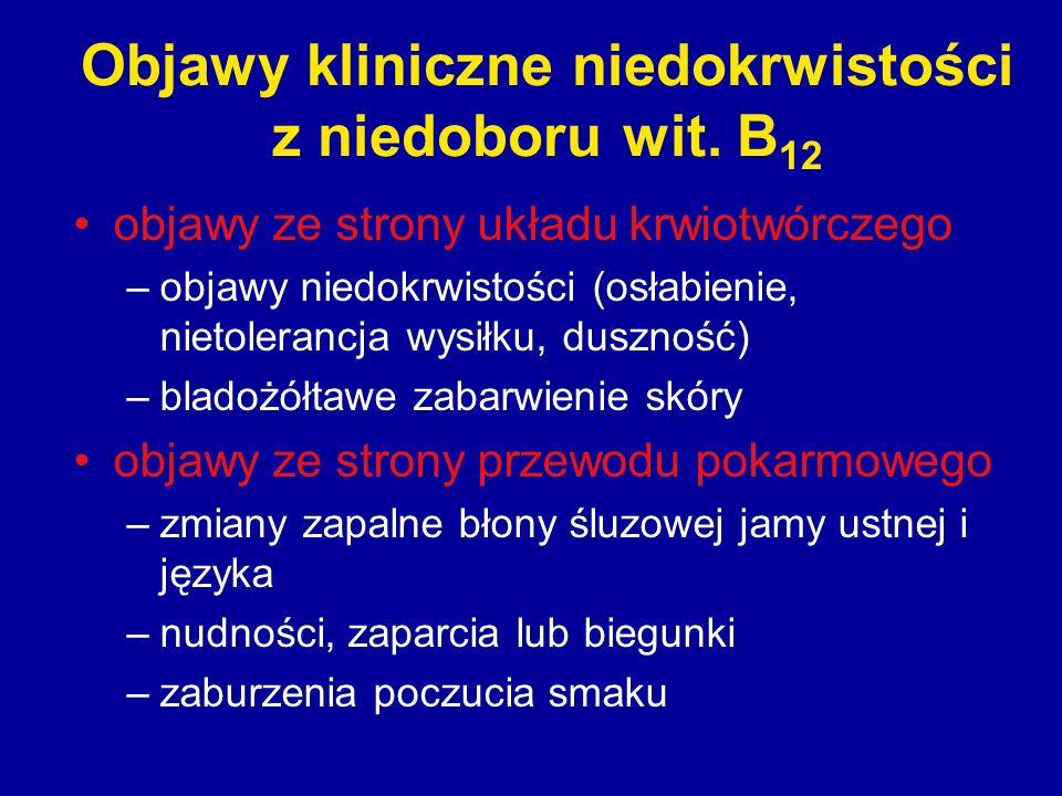 Objawy kliniczne niedokrwistości z niedoboru wit. B 12 objawy ze strony układu krwiotwórczego –objawy niedokrwistości (osłabienie, nietolerancja wysił