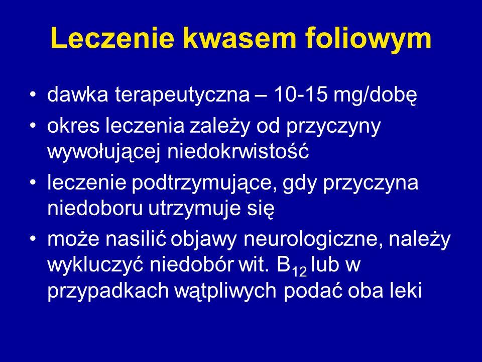 Leczenie kwasem foliowym dawka terapeutyczna – 10-15 mg/dobę okres leczenia zależy od przyczyny wywołującej niedokrwistość leczenie podtrzymujące, gdy