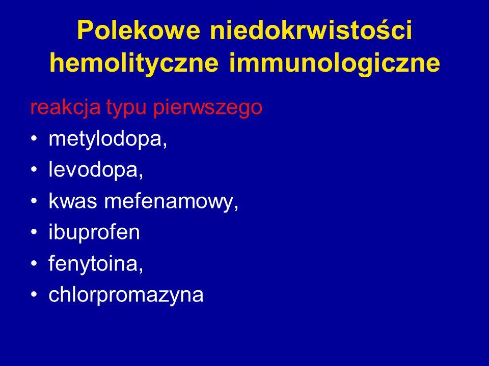 Polekowe niedokrwistości hemolityczne immunologiczne reakcja typu pierwszego metylodopa, levodopa, kwas mefenamowy, ibuprofen fenytoina, chlorpromazyn