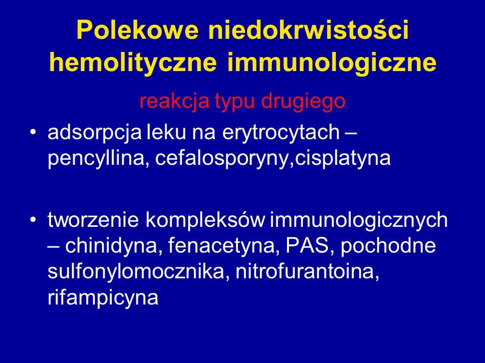 Polekowe niedokrwistości hemolityczne immunologiczne reakcja typu drugiego adsorpcja leku na erytrocytach – pencyllina, cefalosporyny,cisplatyna tworz