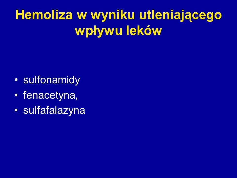 Hemoliza w wyniku utleniającego wpływu leków sulfonamidy fenacetyna, sulfafalazyna