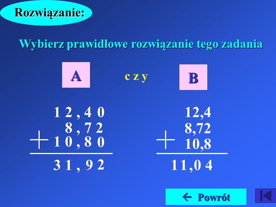 Rozwiązanie Rozwiązanie Zad. 1. c a b Oblicz obwód trójkąta, którego boki mają długości: a = 12,4 cm b = 8,72 cm c = 10,8 cm