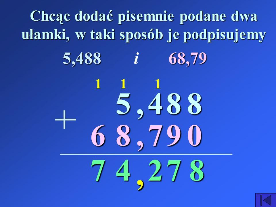 Zad. 1. Wykonaj dodawanie następujących ułamków dziesiętnych sposobem pisemnym 5,48868,79 i więcej