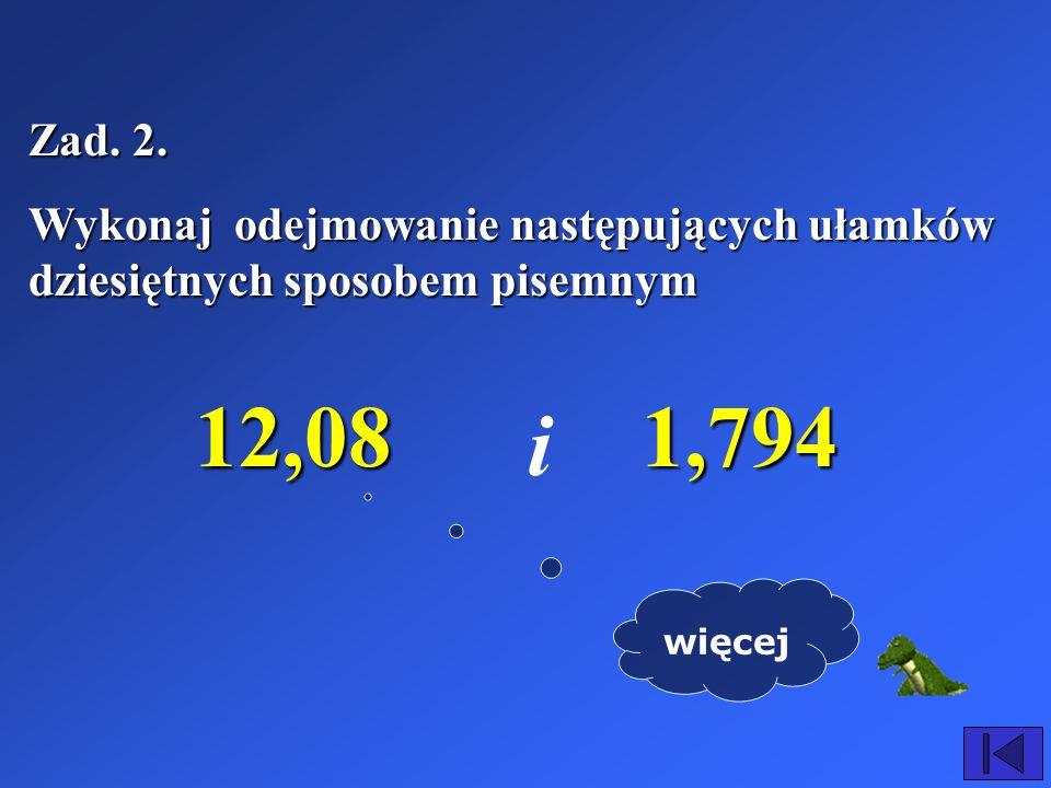 Zapisując ułamki i do dodawania postępujemy w następujący sposób: 4588,,6879 Części całkowite Części ułamkowe SetkiDziesiątkiJedności Części dziesiąte