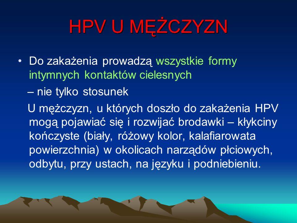 HPV U MĘŻCZYZN Do zakażenia prowadzą wszystkie formy intymnych kontaktów cielesnych – nie tylko stosunek U mężczyzn, u których doszło do zakażenia HPV