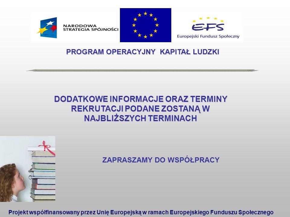 PROGRAM OPERACYJNY KAPITAŁ LUDZKI Projekt współfinansowany przez Unię Europejską w ramach Europejskiego Funduszu Społecznego DODATKOWE INFORMACJE ORAZ