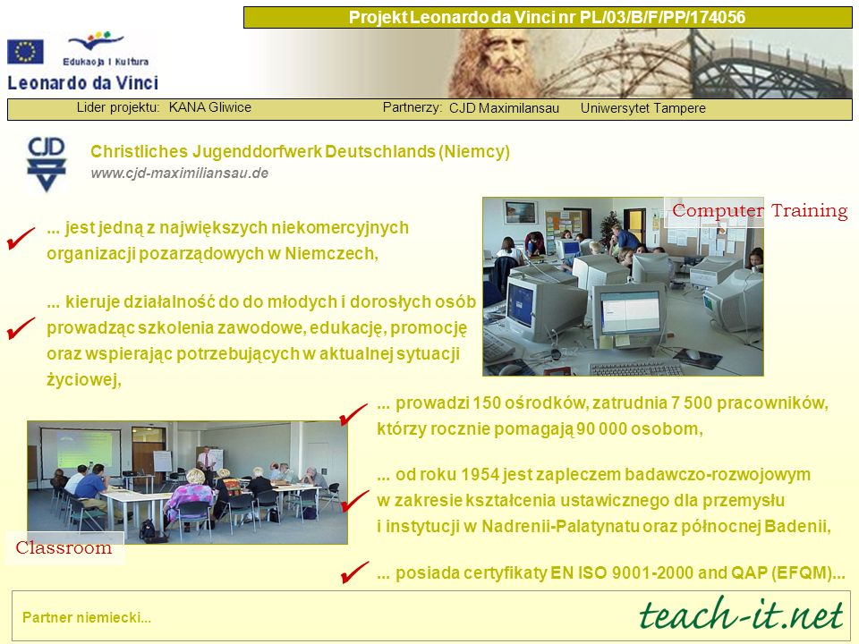 KANA GliwicePartnerzy: CJD MaximilansauUniwersytet Tampere Lider projektu: Projekt Leonardo da Vinci nr PL/03/B/F/PP/174056 Computer Training Classroo
