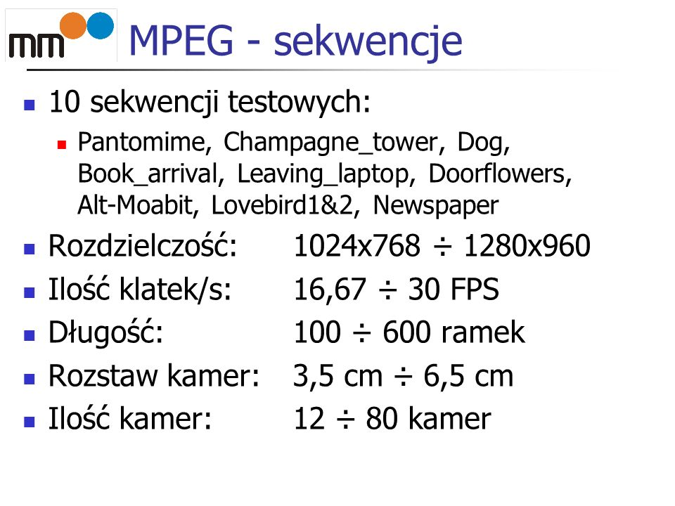 MPEG - sekwencje 10 sekwencji testowych: Pantomime, Champagne_tower, Dog, Book_arrival, Leaving_laptop, Doorflowers, Alt-Moabit, Lovebird1&2, Newspape