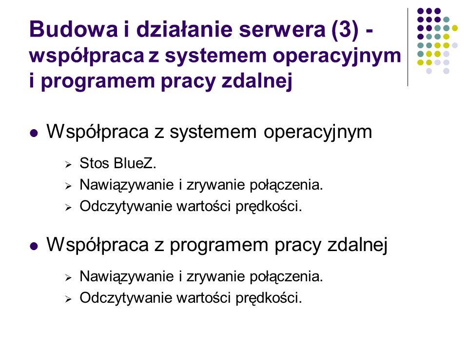 Budowa i działanie serwera (3) - współpraca z systemem operacyjnym i programem pracy zdalnej Współpraca z systemem operacyjnym Stos BlueZ. Nawiązywani