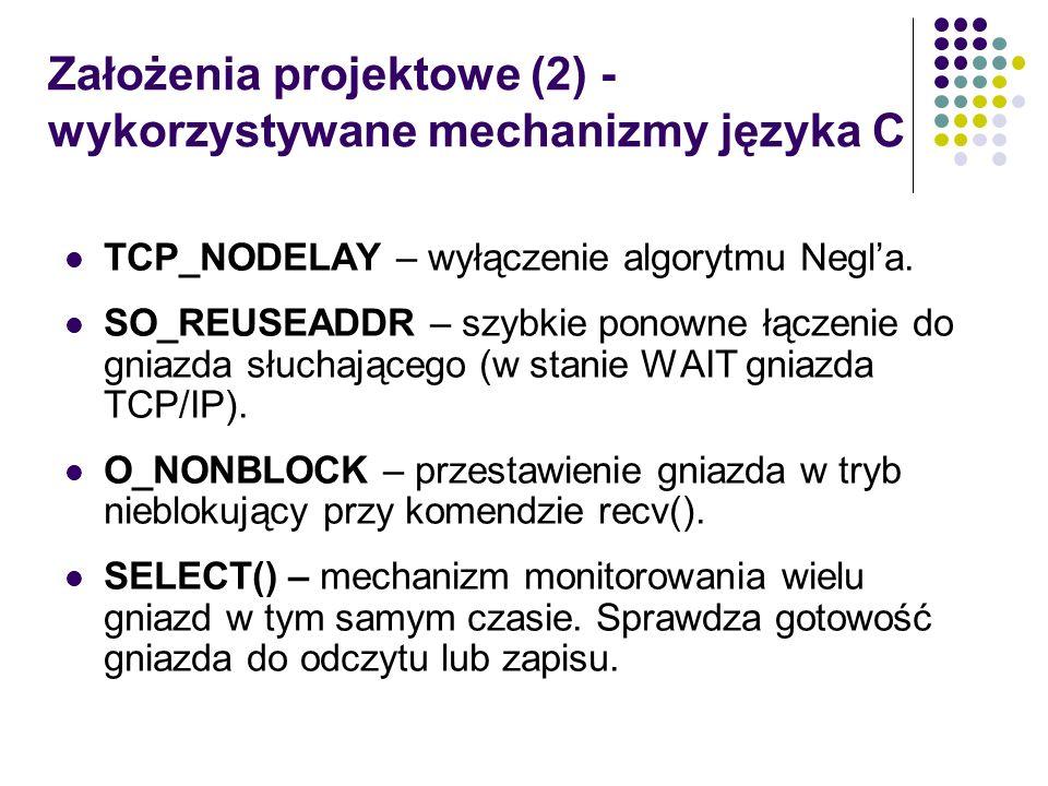 Założenia projektowe (2) - wykorzystywane mechanizmy języka C TCP_NODELAY – wyłączenie algorytmu Negla. SO_REUSEADDR – szybkie ponowne łączenie do gni