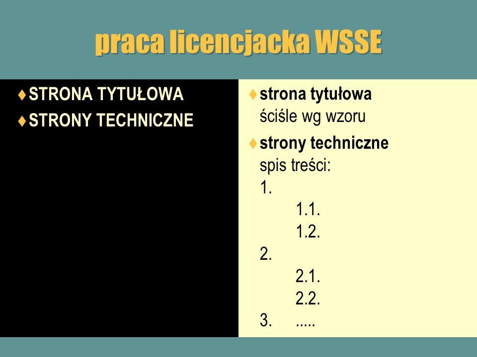 praca licencjacka WSSE STRONA TYTUŁOWA STRONY TECHNICZNE strona tytułowa ściśle wg wzoru strony techniczne spis treści: 1. 1.1. 1.2. 2. 2.1. 2.2. 3...