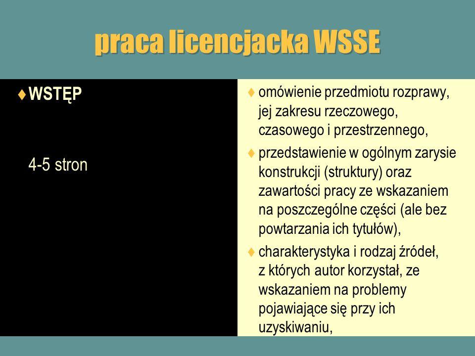 praca licencjacka WSSE WSTĘP 4-5 stron omówienie przedmiotu rozprawy, jej zakresu rzeczowego, czasowego i przestrzennego, przedstawienie w ogólnym zar