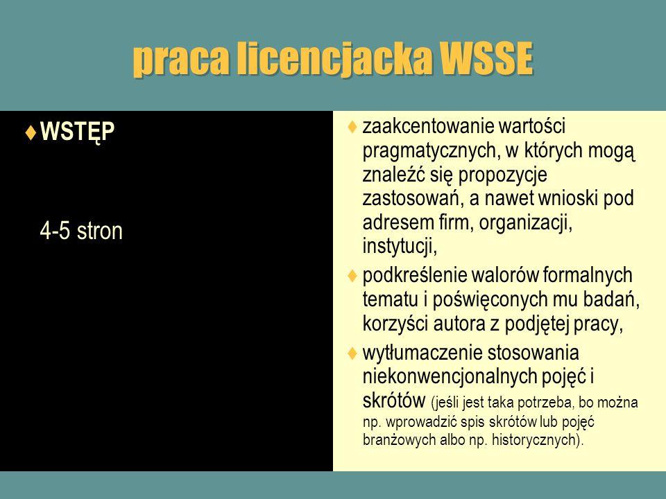 praca licencjacka WSSE WSTĘP 4-5 stron zaakcentowanie wartości pragmatycznych, w których mogą znaleźć się propozycje zastosowań, a nawet wnioski pod a