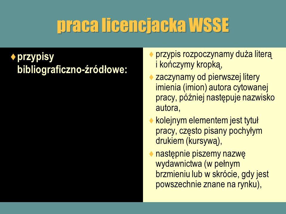praca licencjacka WSSE przypisy bibliograficzno-źródłowe: przypis rozpoczynamy duża literą i kończymy kropką, zaczynamy od pierwszej litery imienia (i