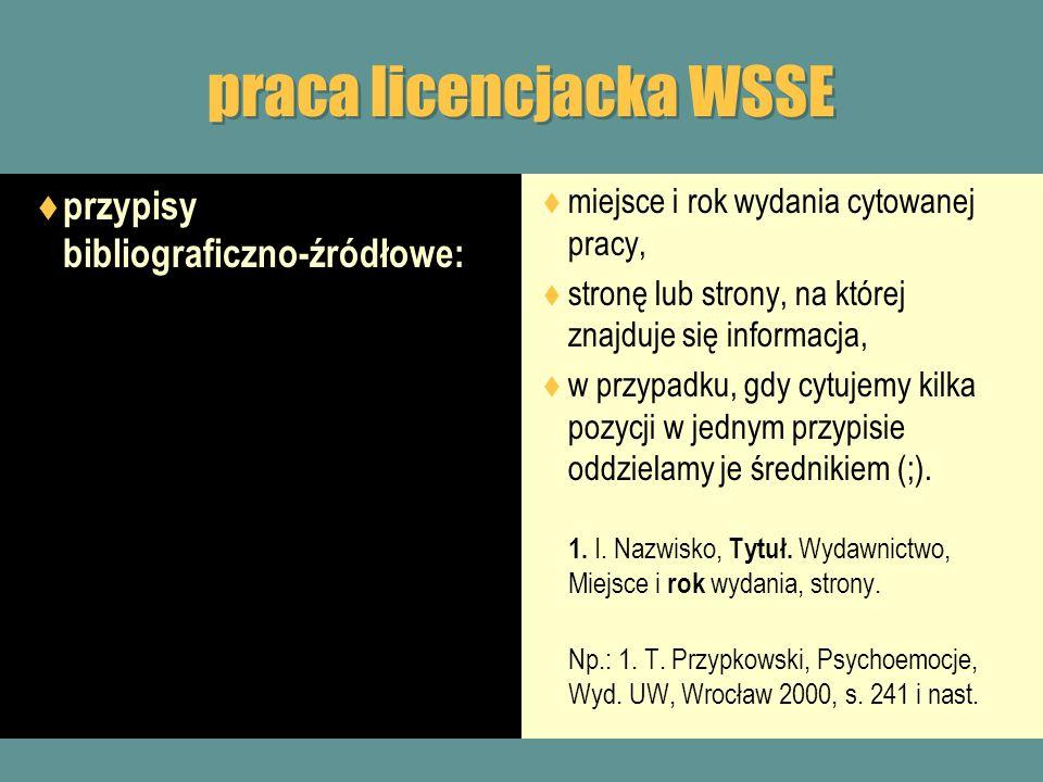 praca licencjacka WSSE przypisy bibliograficzno-źródłowe: miejsce i rok wydania cytowanej pracy, stronę lub strony, na której znajduje się informacja,