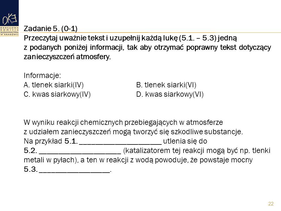 22 Zadanie 5. (0-1) Przeczytaj uważnie tekst i uzupełnij każdą lukę (5.1. – 5.3) jedną z podanych poniżej informacji, tak aby otrzymać poprawny tekst