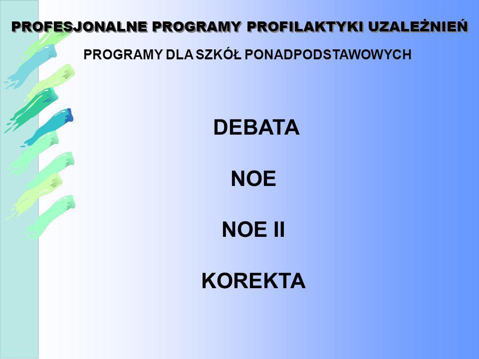PROFESJONALNE PROGRAMY PROFILAKTYKI UZALEŻNIEŃ PROGRAMY DLA SZKÓŁ PONADPODSTAWOWYCH DEBATA NOE NOE II KOREKTA