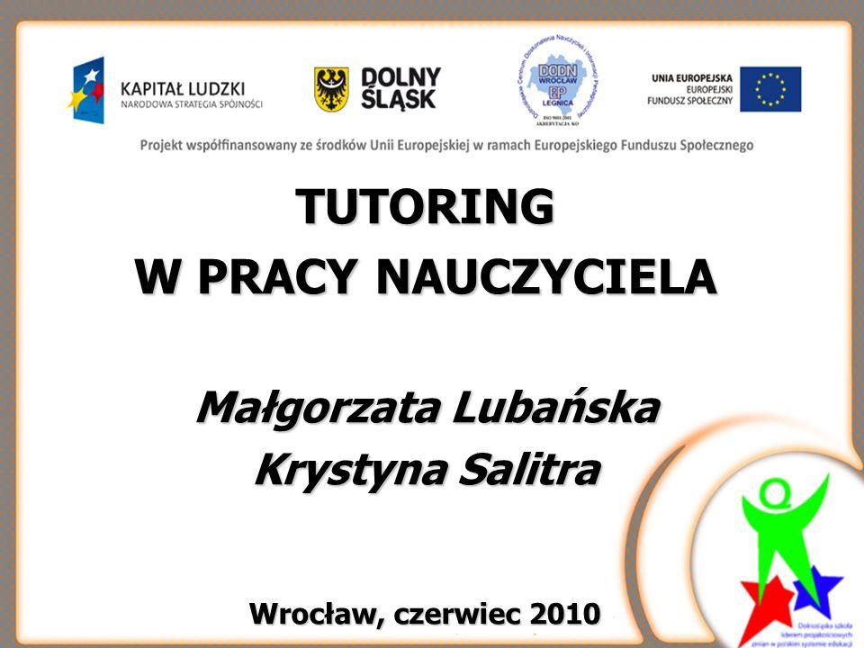 TUTORING W PRACY NAUCZYCIELA Małgorzata Lubańska Krystyna Salitra Wrocław, czerwiec 2010