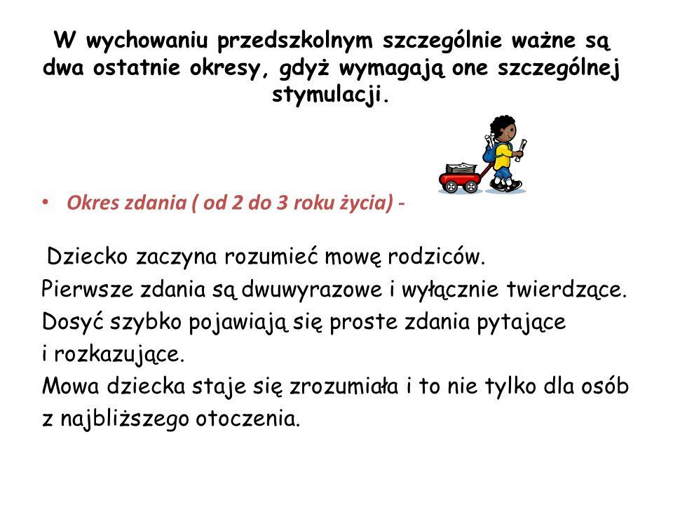 W wychowaniu przedszkolnym szczególnie ważne są dwa ostatnie okresy, gdyż wymagają one szczególnej stymulacji. Okres zdania ( od 2 do 3 roku życia) -