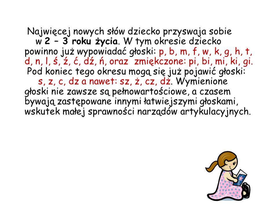 Najwięcej nowych słów dziecko przyswaja sobie w 2 – 3 roku życia. W tym okresie dziecko powinno już wypowiadać głoski: p, b, m, f, w, k, g, h, t, d, n