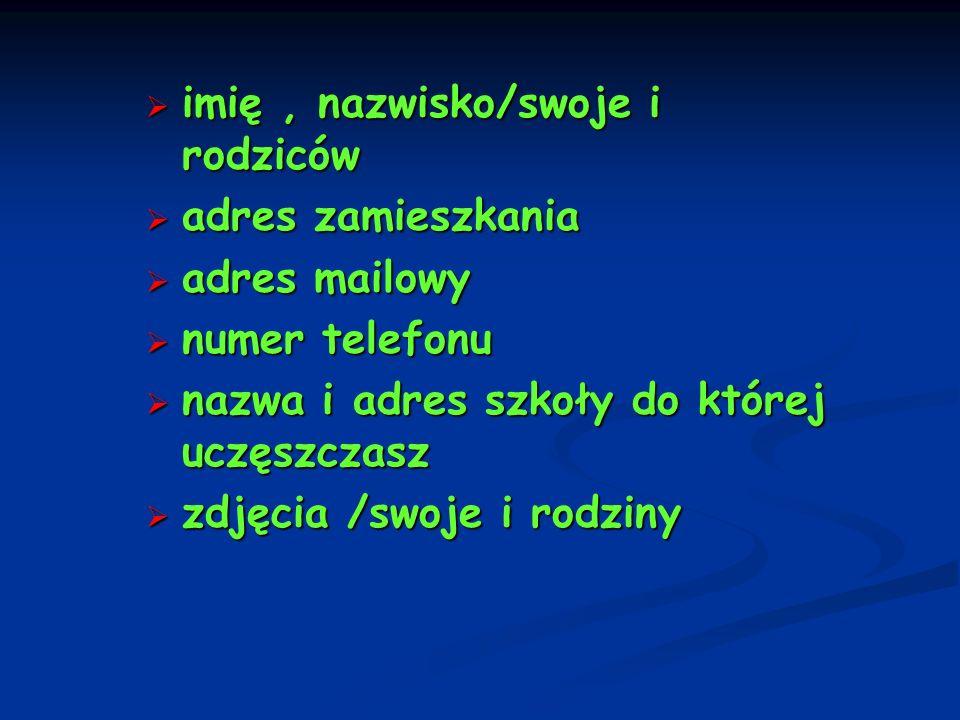 imię, nazwisko/swoje i rodziców imię, nazwisko/swoje i rodziców adres zamieszkania adres zamieszkania adres mailowy adres mailowy numer telefonu numer