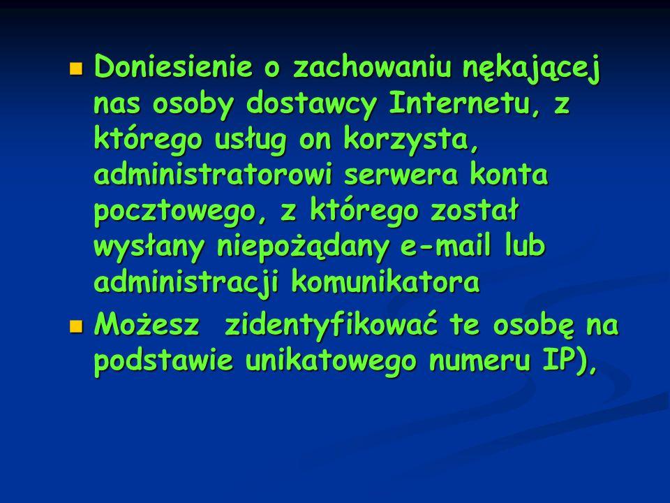 Doniesienie o zachowaniu nękającej nas osoby dostawcy Internetu, z którego usług on korzysta, administratorowi serwera konta pocztowego, z którego zos
