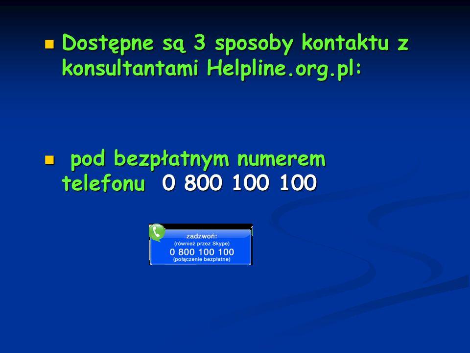 Dostępne są 3 sposoby kontaktu z konsultantami Helpline.org.pl: Dostępne są 3 sposoby kontaktu z konsultantami Helpline.org.pl: pod bezpłatnym numerem