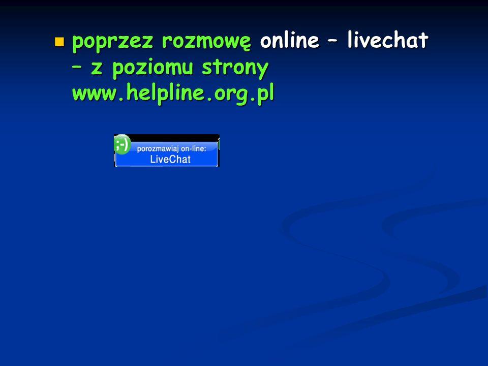 poprzez rozmowę online – livechat – z poziomu strony www.helpline.org.pl poprzez rozmowę online – livechat – z poziomu strony www.helpline.org.pl