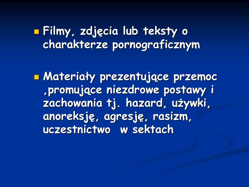 Filmy, zdjęcia lub teksty o charakterze pornograficznym Filmy, zdjęcia lub teksty o charakterze pornograficznym Materiały prezentujące przemoc,promują