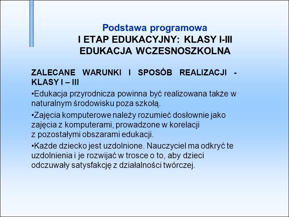 Podstawa programowa I ETAP EDUKACYJNY: KLASY I-III EDUKACJA WCZESNOSZKOLNA ZALECANE WARUNKI I SPOSÓB REALIZACJI - KLASY I – III Edukacja przyrodnicza