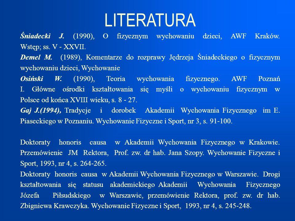 LITERATURA Śniadecki J. (1990), O fizycznym wychowaniu dzieci, AWF Kraków. Wstęp; ss. V - XXVII. Demel M. (1989), Komentarze do rozprawy Jędrzeja Śnia