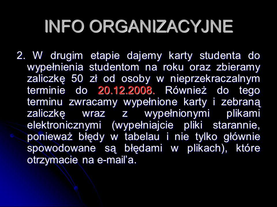 INFO ORGANIZACYJNE 2. W drugim etapie dajemy karty studenta do wypełnienia studentom na roku oraz zbieramy zaliczkę 50 zł od osoby w nieprzekraczalnym