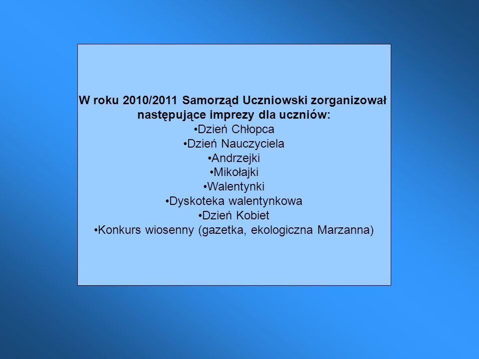 W roku 2010/2011 Samorząd Uczniowski zorganizował następujące imprezy dla uczniów: Dzień Chłopca Dzień Nauczyciela Andrzejki Mikołajki Walentynki Dysk