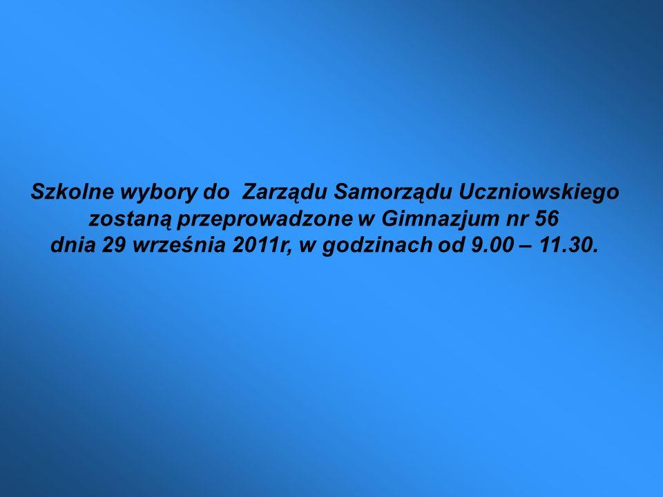 Szkolne wybory do Zarządu Samorządu Uczniowskiego zostaną przeprowadzone w Gimnazjum nr 56 dnia 29 września 2011r, w godzinach od 9.00 – 11.30.