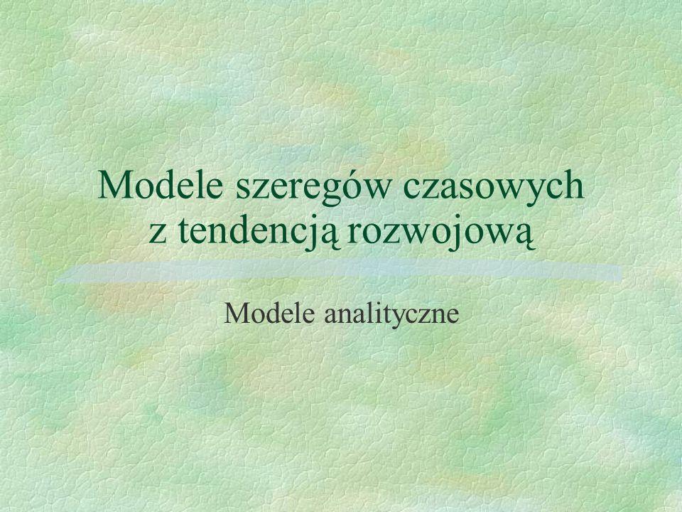 Modele szeregów czasowych z tendencją rozwojową Modele analityczne