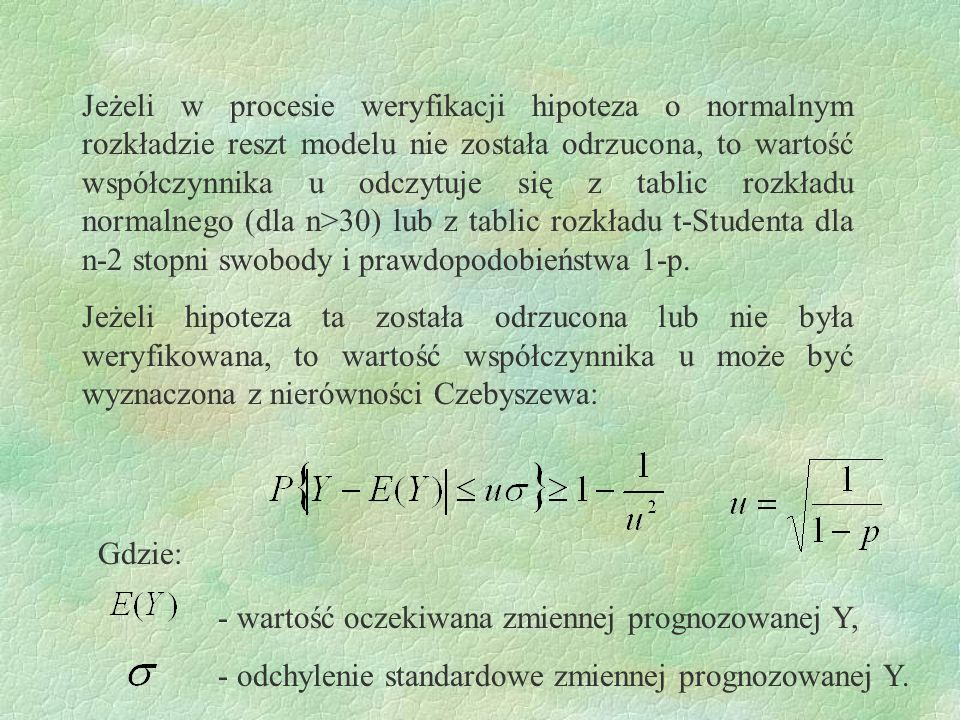 Jeżeli w procesie weryfikacji hipoteza o normalnym rozkładzie reszt modelu nie została odrzucona, to wartość współczynnika u odczytuje się z tablic ro