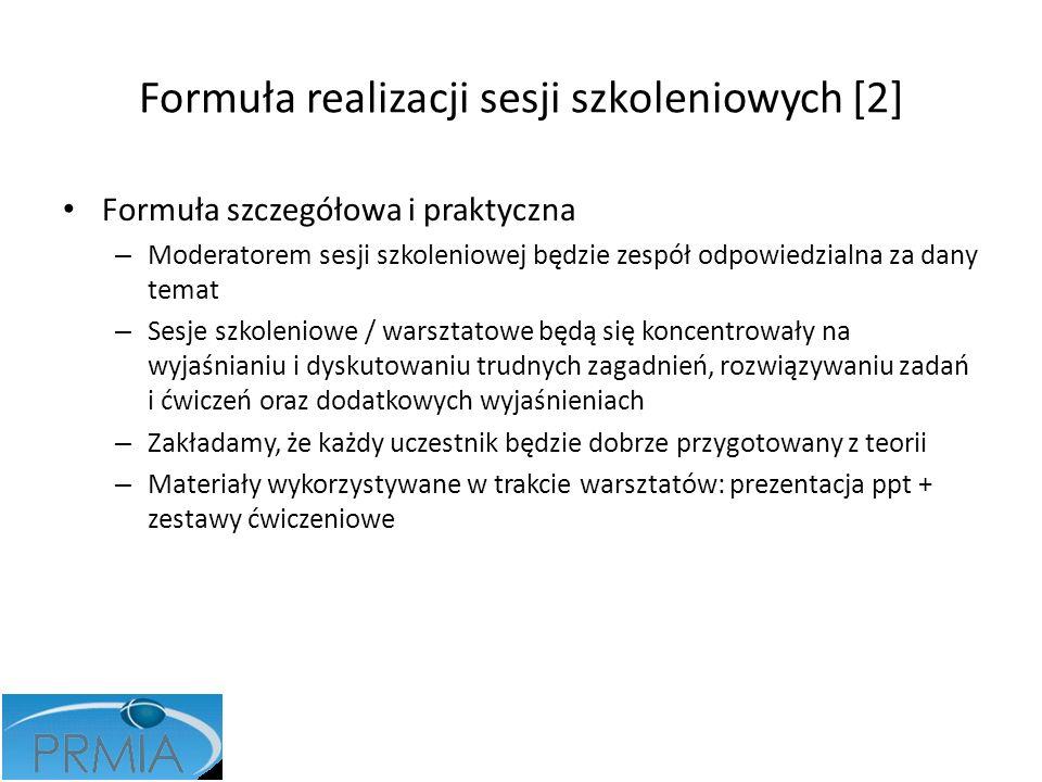 Formuła realizacji sesji szkoleniowych [2] Formuła szczegółowa i praktyczna – Moderatorem sesji szkoleniowej będzie zespół odpowiedzialna za dany tema