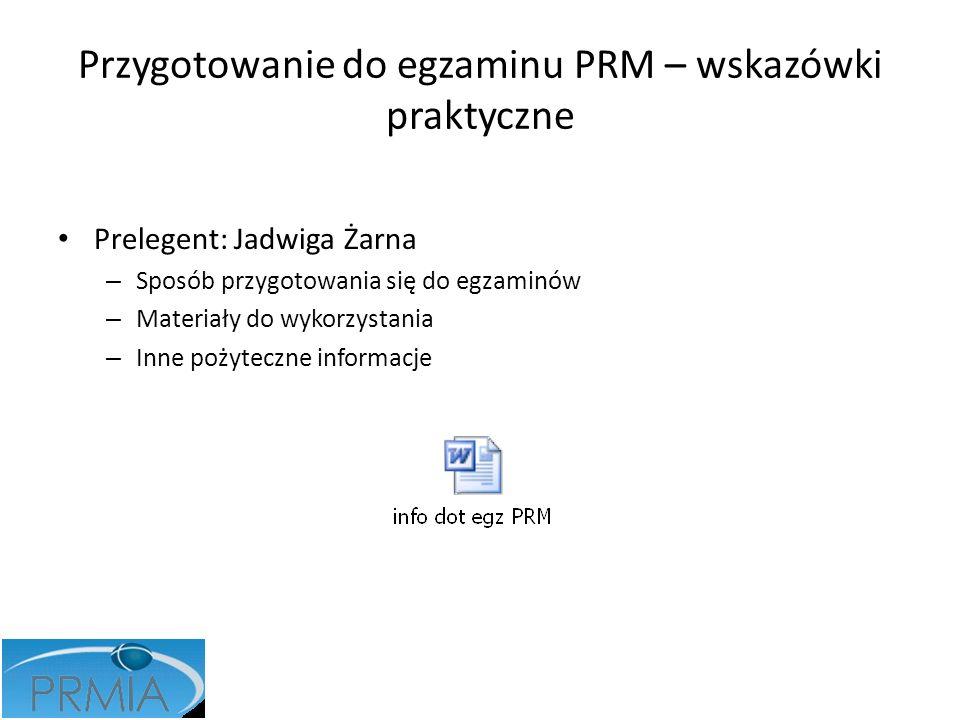 Przygotowanie do egzaminu PRM – wskazówki praktyczne Prelegent: Jadwiga Żarna – Sposób przygotowania się do egzaminów – Materiały do wykorzystania – I