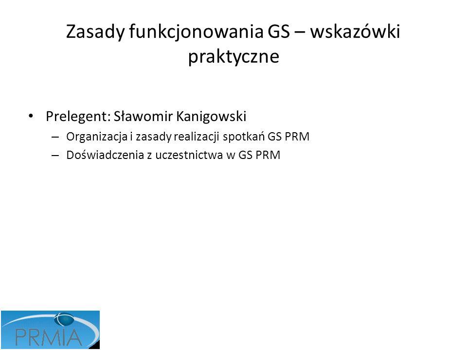 Zasady funkcjonowania GS – wskazówki praktyczne Prelegent: Sławomir Kanigowski – Organizacja i zasady realizacji spotkań GS PRM – Doświadczenia z ucze