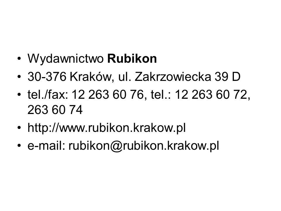 Wydawnictwo Rubikon 30-376 Kraków, ul. Zakrzowiecka 39 D tel./fax: 12 263 60 76, tel.: 12 263 60 72, 263 60 74 http://www.rubikon.krakow.pl e-mail: ru