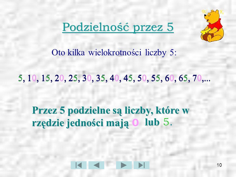 11 Podzielność przez 25 Podkreślone składniki danej liczby są są podzielne przez 25.